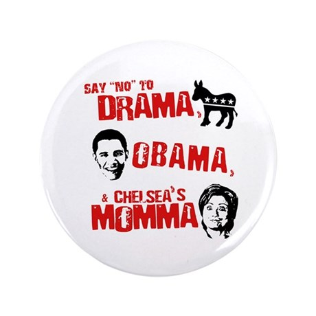 "Say no to Drama, Obama, Chelsea's Mama 3.5"" Button"