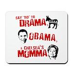 Say no to Drama, Obama, Chelsea's Mama Mousepad