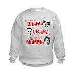 Say no to Drama, Obama, Chelsea's Mama Kids Sweats
