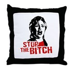 Stop the bitch / Anti-Hillary Throw Pillow