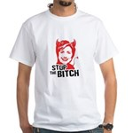 Stop the Bitch White T-Shirt