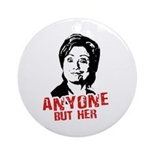 Anti-Hillary: Anyone but her Ornament (Round)