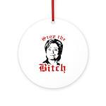 Anti-Hillary: Stop the Bitch Ornament (Round)