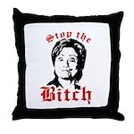 Anti-Hillary: Stop the Bitch Throw Pillow