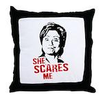 Anti-Hillary: She Scares Me Throw Pillow