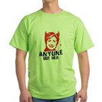 Anti-Hillary: Anyone but her Green T-Shirt