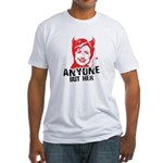 Anti-Hillary: Anyone but her Fitted T-Shirt