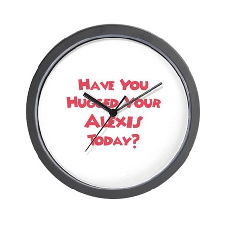 Have You Hugged Your Alexis? Wall Clock