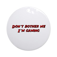 Don't Bother Me I'm Gaming Ornament (Round)