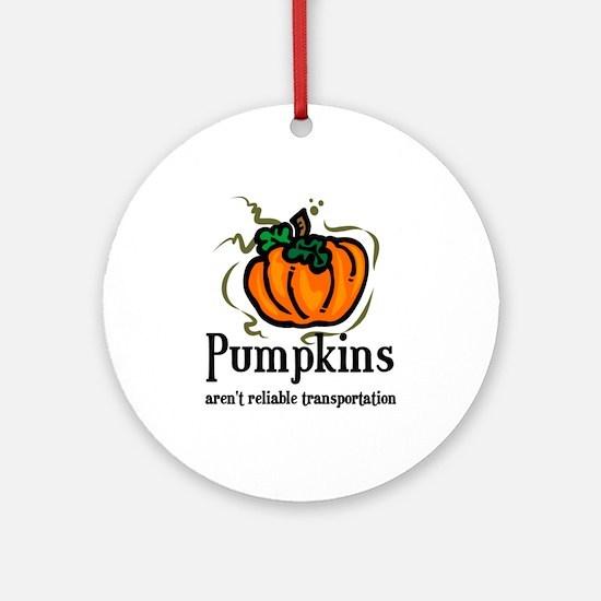 Pumpkins aren't reliable Tran Ornament (Round)