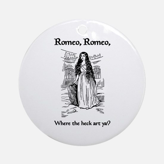Romeo, Where the Heck Art Ya? Ornament (Round)