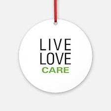 Live Love Care Ornament (Round)