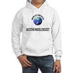 World's Greatest ASTHENIOLOGIST Hooded Sweatshirt