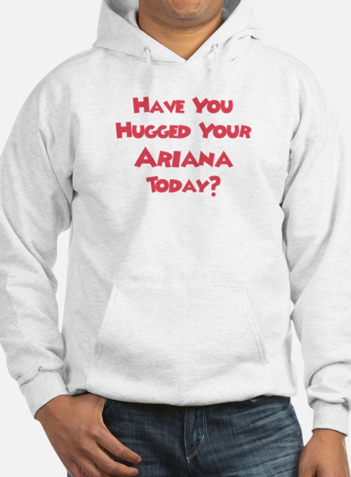 Have You Hugged Your Ariana? Jumper Hoody