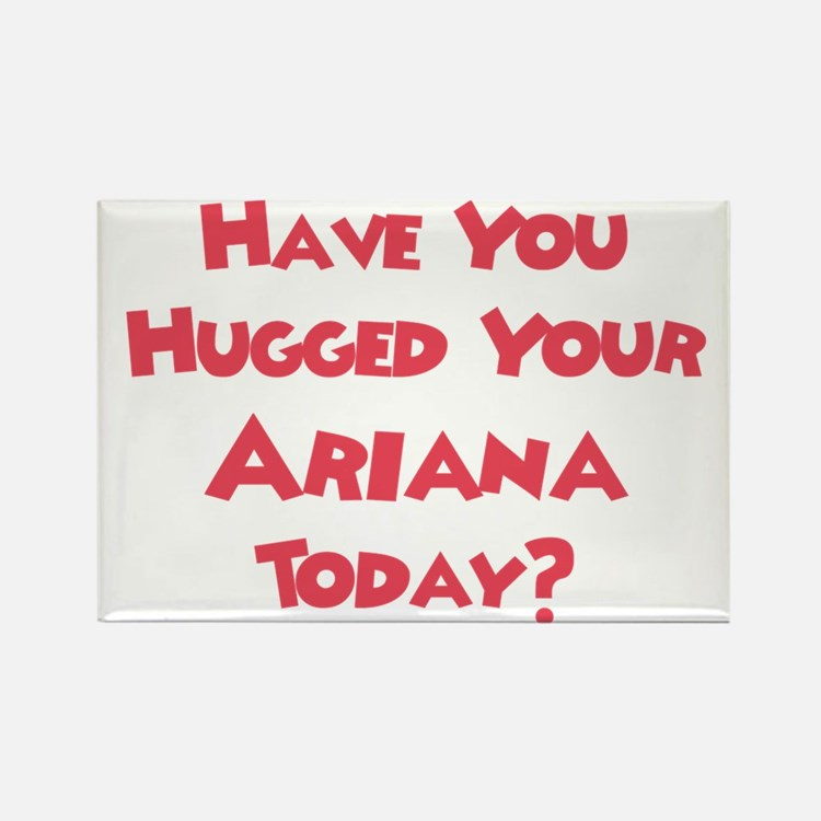 Have You Hugged Your Ariana? Rectangle Magnet