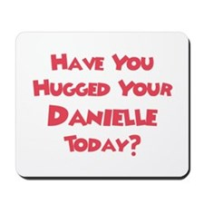 Have You Hugged Your Danielle Mousepad