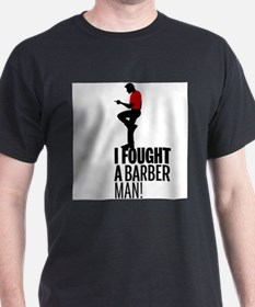 I fought a barber man T-Shirt