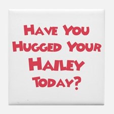 Have You Hugged Your Hailey? Tile Coaster