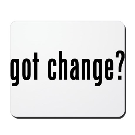 got change? Mousepad