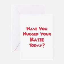Have You Hugged Your Katie? Greeting Card