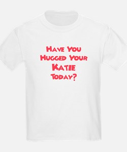 Have You Hugged Your Katie? T-Shirt