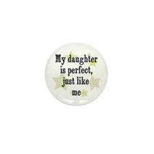 My daughter is perfect, just  Mini Button (10 pack