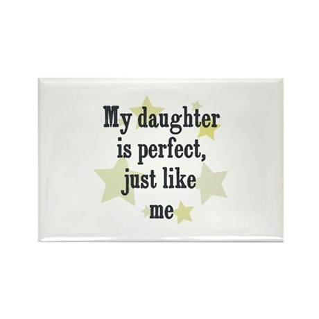 My daughter is perfect, just Rectangle Magnet