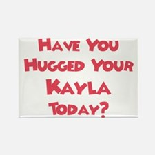 Have You Hugged Your Kayla? Rectangle Magnet