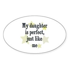 My daughter is perfect, just Oval Decal
