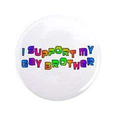 "I SUPPORT MY GAY BROTHER 3.5"" Button"