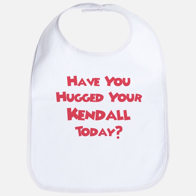 Have You Hugged Your Kendall? Bib