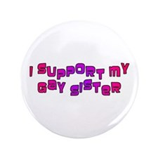 "I Support My Gay Sister Pink 3.5"" Button"