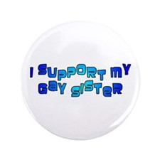 "I Support My Gay Sister Blue 3.5"" Button"