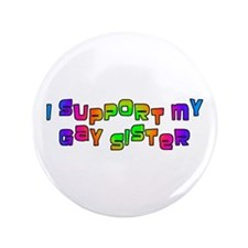 "I Support My Gay Sister Rainb 3.5"" Button"