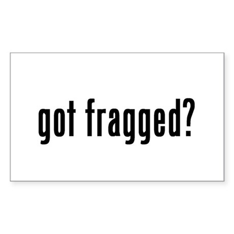got fragged? Rectangle Sticker