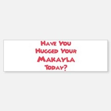 Have You Hugged Your Makayla? Bumper Car Car Sticker