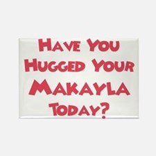 Have You Hugged Your Makayla? Rectangle Magnet