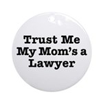 Trust Me My Mom's a Lawyer Ornament (Round)