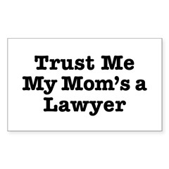 Trust Me My Mom's a Lawyer Rectangle Decal