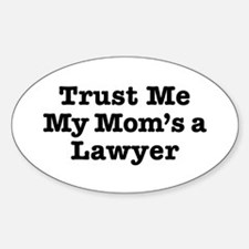 Trust Me My Mom's a Lawyer Oval Decal