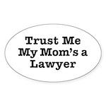 Trust Me My Mom's a Lawyer Oval Sticker