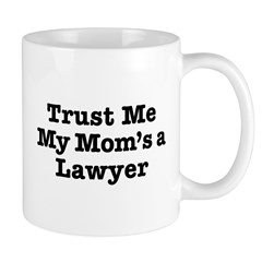 Trust Me My Mom's a Lawyer Mug