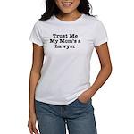 Trust Me My Mom's a Lawyer Women's T-Shirt