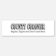 County Coroner Bumper Bumper Bumper Sticker