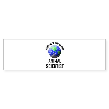 World's Greatest ANIMAL SCIENTIST Bumper Sticker