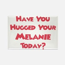 Have You Hugged Your Melanie? Rectangle Magnet