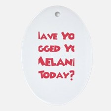 Have You Hugged Your Melanie? Oval Ornament