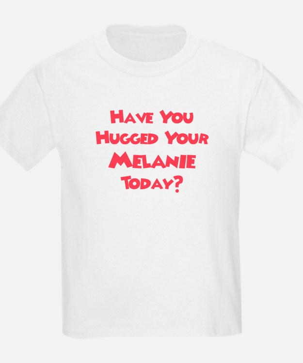 Have You Hugged Your Melanie? T-Shirt
