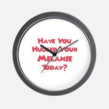 Have You Hugged Your Melanie? Wall Clock