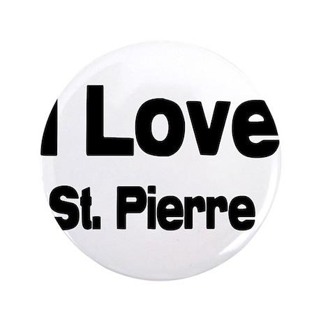 "i love St. Pierre 3.5"" Button"